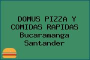 DOMUS PIZZA Y COMIDAS RAPIDAS Bucaramanga Santander