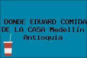 DONDE EDUARD COMIDA DE LA CASA Medellín Antioquia