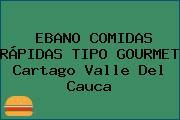 EBANO COMIDAS RÁPIDAS TIPO GOURMET Cartago Valle Del Cauca