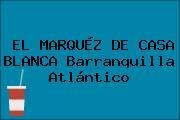 EL MARQUÉZ DE CASA BLANCA Barranquilla Atlántico