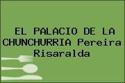EL PALACIO DE LA CHUNCHURRIA Pereira Risaralda