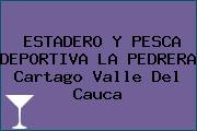 ESTADERO Y PESCA DEPORTIVA LA PEDRERA Cartago Valle Del Cauca