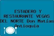 ESTADERO Y RESTAURANTE VEGAS DEL NORTE Don Matías Antioquia