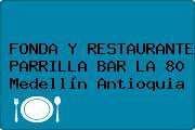 FONDA Y RESTAURANTE PARRILLA BAR LA 80 Medellín Antioquia