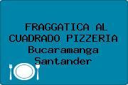 FRAGGATICA AL CUADRADO PIZZERIA Bucaramanga Santander