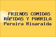 FRIENDS COMIDAS RÁPIDAS Y PARRILA Pereira Risaralda