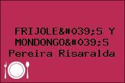 FRIJOLE'S Y MONDONGO'S Pereira Risaralda