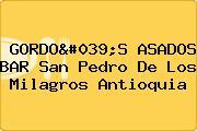 GORDO'S ASADOS BAR San Pedro De Los Milagros Antioquia