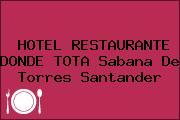 HOTEL RESTAURANTE DONDE TOTA Sabana De Torres Santander