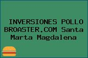 INVERSIONES POLLO BROASTER.COM Santa Marta Magdalena
