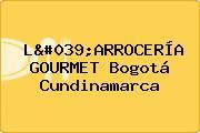 L'ARROCERÍA GOURMET Bogotá Cundinamarca