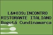 L'INCONTRO RISTORANTE ITALIANO Bogotá Cundinamarca