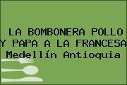 LA BOMBONERA POLLO Y PAPA A LA FRANCESA Medellín Antioquia