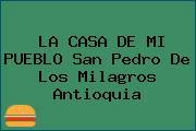 LA CASA DE MI PUEBLO San Pedro De Los Milagros Antioquia