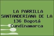 LA PARRILLA SANTANDERIANA DE LA 136 Bogotá Cundinamarca