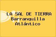 LA SAL DE TIERRA Barranquilla Atlántico