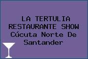 LA TERTULIA RESTAURANTE SHOW Cúcuta Norte De Santander