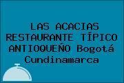 LAS ACACIAS RESTAURANTE TÍPICO ANTIOQUEÑO Bogotá Cundinamarca
