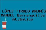 LÓPEZ TIRADO ANDRÉS MANUEL Barranquilla Atlántico