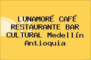 LUNAMORÉ CAFÉ RESTAURANTE BAR CULTURAL Medellín Antioquia