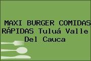 MAXI BURGER COMIDAS RÁPIDAS Tuluá Valle Del Cauca