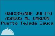 O'NDE JULITO ASADOS AL CARBÓN Puerto Tejada Cauca