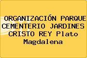 ORGANIZACIÓN PARQUE CEMENTERIO JARDINES CRISTO REY Plato Magdalena