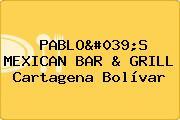 PABLO'S MEXICAN BAR & GRILL Cartagena Bolívar
