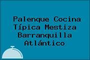 Palenque Cocina Típica Mestiza Barranquilla Atlántico