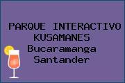 PARQUE INTERACTIVO KUSAMANES Bucaramanga Santander