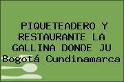 PIQUETEADERO Y RESTAURANTE LA GALLINA DONDE JU Bogotá Cundinamarca