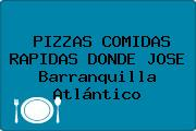 PIZZAS COMIDAS RAPIDAS DONDE JOSE Barranquilla Atlántico