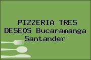PIZZERIA TRES DESEOS Bucaramanga Santander