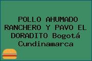 POLLO AHUMADO RANCHERO Y PAVO EL DORADITO Bogotá Cundinamarca