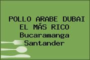 POLLO ARABE DUBAI EL MÁS RICO Bucaramanga Santander