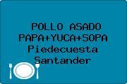 POLLO ASADO PAPA+YUCA+SOPA Piedecuesta Santander
