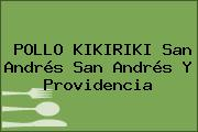 POLLO KIKIRIKI San Andrés San Andrés Y Providencia