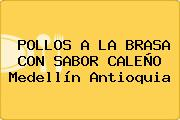 POLLOS A LA BRASA CON SABOR CALEÑO Medellín Antioquia