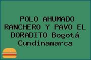 POLO AHUMADO RANCHERO Y PAVO EL DORADITO Bogotá Cundinamarca