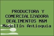 PRODUCTORA Y COMERCIALIZADORA DEALIMENTOS M&M Medellín Antioquia