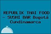 REPUBLIK THAI FOOD - SUSHI BAR Bogotá Cundinamarca
