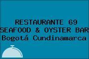 RESTAURANTE 69 SEAFOOD & OYSTER BAR Bogotá Cundinamarca