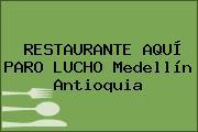 RESTAURANTE AQUÍ PARO LUCHO Medellín Antioquia