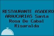 RESTAURANTE ASADERO ARAUCARIAS Santa Rosa De Cabal Risaralda