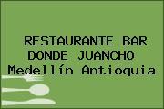 RESTAURANTE BAR DONDE JUANCHO Medellín Antioquia
