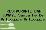 RESTAURANTE BAR JUMAYE Santa Fe De Antioquia Antioquia