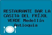 RESTAURANTE BAR LA CASITA DEL FRÍJOL VERDE Medellín Antioquia