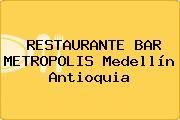 RESTAURANTE BAR METROPOLIS Medellín Antioquia