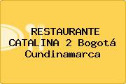 RESTAURANTE CATALINA 2 Bogotá Cundinamarca