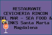 RESTAURANTE CEVICHERIA RINCON DEL MAR - SEA FOOD & DRINKS Santa Marta Magdalena